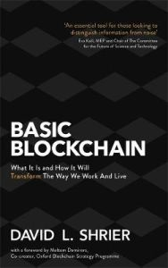 Basic Blockchain: What It Is and How It Will Transform the Way We Work and Live by David Shrier