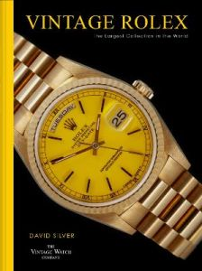 Vintage Rolex: The largest collection in the world by David Silver of The Vintage Watch Company (Hardback)