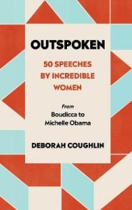 Outspoken: 50 Speeches by Incredible Women from Boudicca to Michelle Obama by Deborah Coughlin (Hardback)