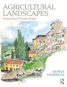 Agricultural Landscapes: Seeing Rural Through Design by Dewey Thorbeck (University of Minnesota, USA)