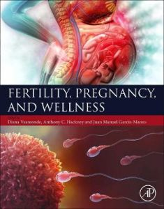 Fertility, Pregnancy, and Wellness by Diana Vaamonde (Human Embryology and Anatomy, Morphological Sciences Dept., School of Medicine, University of Cordoba, Spain)