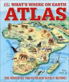 What's Where on Earth Atlas: The World as You've Never Seen It Before! by DK (Hardback)