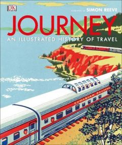 Journey: An Illustrated History of Travel by DK (Hardback)