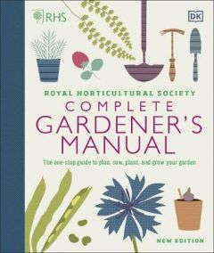 RHS Complete Gardener's Manual: The one-stop guide to plan, sow, plant, and grow by DK (Hardback)