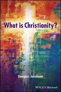 What is Christianity? by Douglas Jacobsen