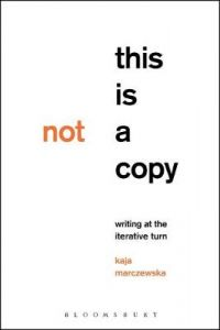 This Is Not a Copy: Writing at the Iterative Turn by Dr. Kaja Marczewska (University of Westminster, London, UK)