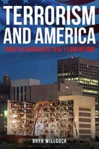 Terrorism and America: From the Anarchists to 9/11 and Beyond by Dr Bryn Willcock (Hardback)