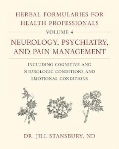 Herbal Formularies for Health Professionals, Volume 4: Neurology, Psychiatry, and Pain Management, including Cognitive and Neurologic Conditions and Emotional Conditions by Dr. Jill Stansbury (Hardback)