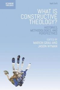 What is Constructive Theology?: Histories, Methodologies, and Perspectives by Dr Marion Grau (MF Norwegian School of Theology, Religion and Society, Norway)