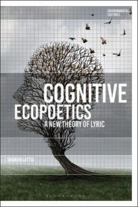 Cognitive Ecopoetics: A New Theory of Lyric by Dr Sharon Lattig (University of Connecticut, USA)