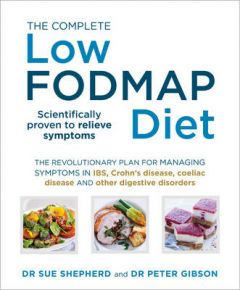 The Complete Low-FODMAP Diet: The revolutionary plan for managing symptoms in IBS, Crohn's disease, coeliac disease and other digestive disorders by Dr. Sue Shepherd