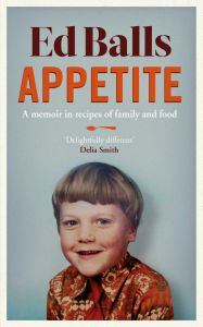 Appetite: A Memoir in Recipes and Family and Food by Ed Balls - Signed Edition