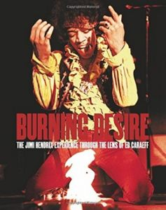 Burning Desire: The Jimi Hendrix Experience by Ed Caraeff
