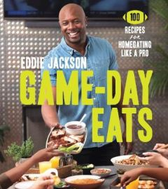 Game-Day Eats: 100 Recipes for Homegating Like a Pro by Eddie Jackson (Hardback)