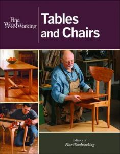 """Fine Woodworking Tables and Chairs by Editors of """"Fine Woodworking"""""""