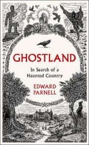 Ghostland: In Search of a Haunted Country by Edward Parnell (Hardback)