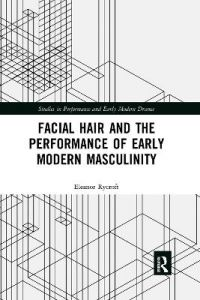 Facial Hair and the Performance of Early Modern Masculinity by Eleanor Rycroft