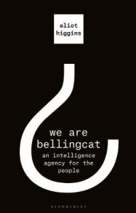 We Are Bellingcat: An Intelligence Agency for the People by Eliot Higgins (Hardback)