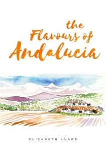 The Flavours of Andalucia by Elisabeth Luard (Hardback)