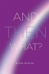And Then What? by Elyse Scalia