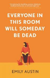 Everyone in This Room Will Someday Be Dead by Emily Austin (author) (Hardback)