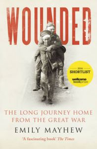 Wounded: The Long Journey Home From the Great War by Emily Mayhew