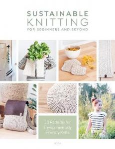 Sustainable Knitting for Beginners and Beyond: 20 Patterns for Environmentally Friendly Knits by epipa