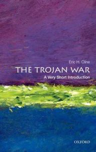 The Trojan War: A Very Short Introduction by Eric H. Cline (Chair and Professor of Classical and Near Eastern Languages and Civilizations, Chair and Professor of Classical and Near Eastern Languages and Civilizations, George Washington University)