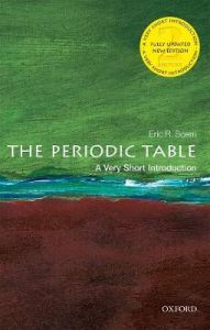 The Periodic Table: A Very Short Introduction by Eric R. Scerri (Lecturer in Chemistry, University of California, Los Angeles)