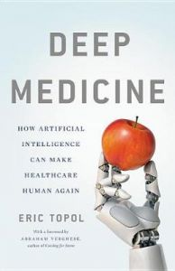 Deep Medicine: How Artificial Intelligence Can Make Healthcare Human Again by Eric Topol, M.D. (Hardback)