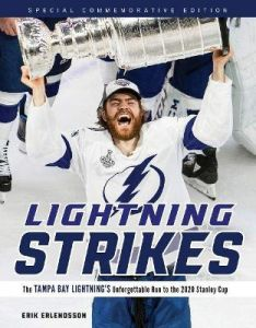 Lightning Strikes: The Tampa Bay Lightning's Unforgettable Run to the 2020 Stanley Cup by Erik Erlendsson
