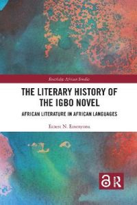 The Literary History of the Igbo Novel: African Literature in African Languages by Ernest N. Emenyonu