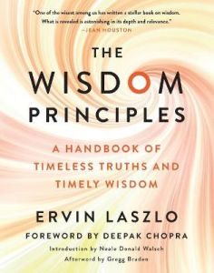 The Wisdom Principles: A Handbook of Timeless Truths and Timely Wisdom by Ervin Laszlo