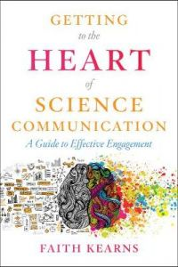 Getting to the Heart of Science Communication: A Guide to Effective Engagement by Faith Kearns