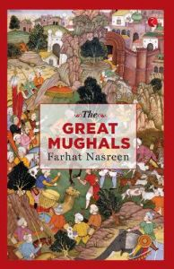 THE GREAT MUGHALS by FARHAT NASREEN