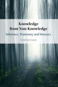 Knowledge from Non-Knowledge: Inference, Testimony and Memory by Federico Luzzi (University of Aberdeen)