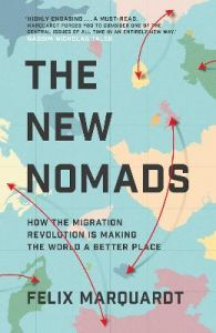 The New Nomads: How the Migration Revolution is Making the World a Better Place by Felix Marquardt (Hardback)
