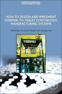 How to Design and Implement Powder-to-Tablet Continuous Manufacturing Systems by Fernando Muzzio (Distinguished Professor, Pharmaceutical Engineering Training Program, Department of Chemical and Biochemical Engineering, Director, NSF ERC on Structured Org