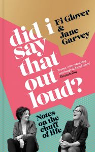 Did I Say That Out Loud? by Fi Glover & Jane Garvey - Signed Edition