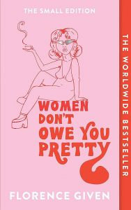 Women Don't Owe You Pretty by Florence Given - Signed Edition