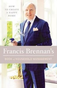 Francis Brennan's Book of Household Management: How to Create a Happy Home by Francis Brennan (Hardback)