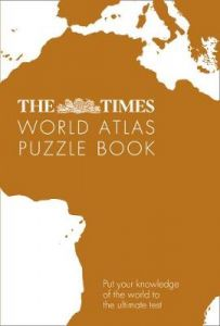 The Times World Atlas Puzzle Book: Put your knowledge of the world to the ultimate test (The Times Puzzle Books) by Gareth Moore