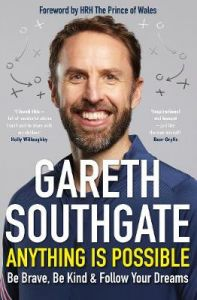 Anything is Possible: Be Brave, Be Kind and Follow Your Dreams by Gareth Southgate (Hardback)