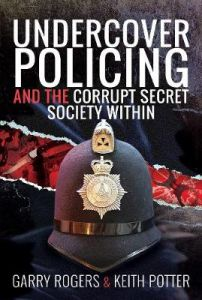 Undercover Policing and the Corrupt Secret Society Within by Garry Rogers (Hardback)