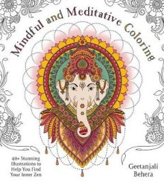 Mindful and Meditative Coloring: 40+ Stunning Illustrations to Help You Find Your Inner Zen by Geetanjali Behera