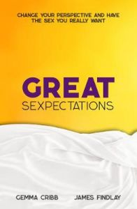 Great Sexpectations: Change your perspective and have the sex you really want by Gemma Cribb