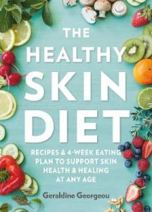 The Healthy Skin Diet: Recipes and 4-week eating plan to support skin health and by Geraldine Georgeou