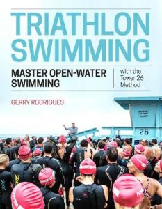 Triathlon Swimming: Master Open-Water Swimming with the Tower 26 Method by Gerry Rodrigues