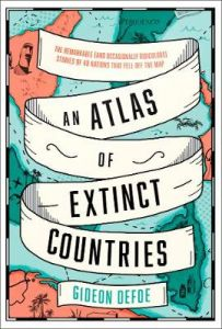 An Atlas of Extinct Countries: The Remarkable (and Occasionally Ridiculous) Stor by Gideon Defoe (Hardback)