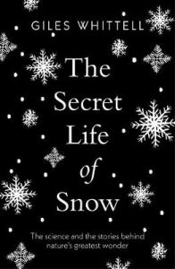 The Secret Life of Snow: The science and the stories behind nature's greatest wonder by Giles Whittell